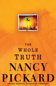 The Whole Truth ebook by Nancy Pickard