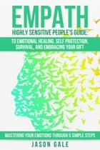 Empath Highly Sensitive People's Guide: To Emotional Healing, Self Protection, Survival, And Embracing Your Gift ebook by Jason Gale