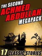 The Second Achmed Abdullah Megapack - 17 Classic Stories ebook by