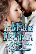 A Hero and a Gentleman (Book1 Gentlemen Undercover Series) ebook by JoMarie DeGioia