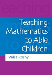 Teaching Mathematics to Able Children ebook by Valsa Koshy