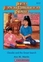 The Baby-Sitters Club #33: Claudia and the Great Search ebook by Ann M. Martin