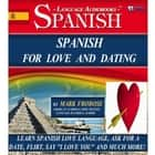 "Spanish for Love and Dating - Learn Spanish Love Language, Ask for a Date, Flirt, Say ""I Love You"" and Much More! audiobook by Mark Frobose"