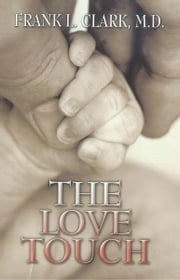 The Love Touch ebook by Frank L. Clark, M.D.