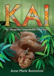 Kai - An Altogether Improbable Love Story ebook by Anne Marie Bennstrom