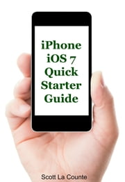 iPhone iOS 7 Quick Starter Guide - (For iPhone 4, iPhone 4s, iPhone 5, iPhone 5s, and iPhone 5c) ebook by Scott La Counte