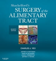 Shackelford's Surgery of the Alimentary Tract ebook by Charles J. Yeo,David W McFadden,John H. Pemberton,Jeffrey H. Peters,Jeffrey B. Matthews