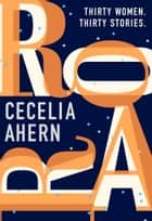 Roar: Uplifting. Intriguing. Thirty short stories from the Sunday Times bestselling author ebook by Cecelia Ahern