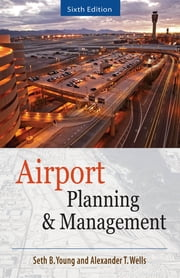 AIRPORT PLANNING AND MANAGEMENT 6/E ebook by Seth Young, Alexander Wells