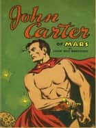 The John Carter of Mars: 5 Books of the Barsoom Series (Free Audiobook Link) ebook by Edgar Rice Burroughs