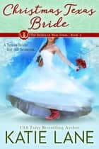 Christmas Texas Bride - The Brides of Bliss Texas, #4 ebook by Katie Lane