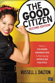 The Good Citizen - How a Younger Generation Is Reshaping American Politics ebook by Russell J. Dalton