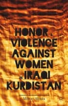 Honor and Violence against Women in Iraqi Kurdistan ebook by M. Alinia