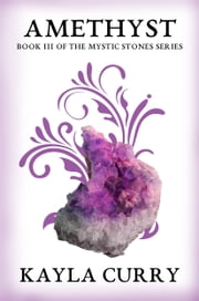 Amethyst (Mystic Stones Series #3) ebook by Kayla Curry