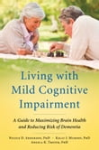Living with Mild Cognitive Impairment:A Guide to Maximizing Brain Health and Reducing Risk of Dementia
