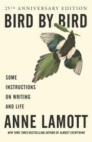 Bird by Bird - Some Instructions on Writing and Life 電子書 by Anne Lamott