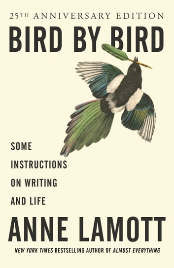 Bird by Bird - Some Instructions on Writing and Life ebook by Anne Lamott