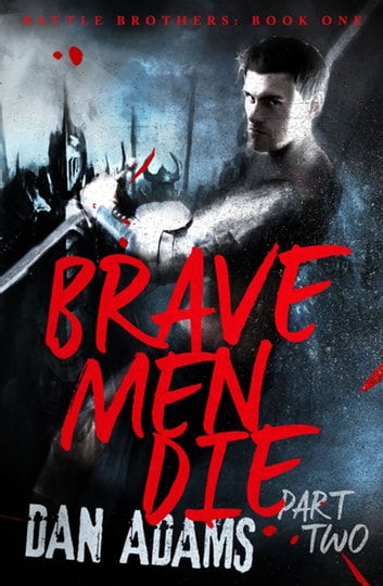 Brave Men Die - Part 2 of 3 ebook by Dan Adams