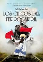 Los chicos del ferrocarril ebook by Edith Nesbit