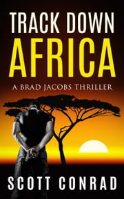 Track Down Africa - A Brad Jacobs Thriller, #1 ebook by Scott Conrad