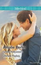 Taming Hollywood's Ultimate Playboy ebook by Amalie Berlin