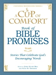 A Cup of Comfort Book of Bible Promises - Stories that celebrate God's encouraging words ebook by James Stuart Bell, Susan B Townsend