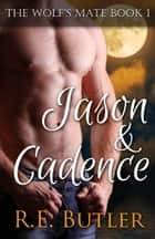 The Wolf's Mate Book 1: Jason & Cadence ebook by R.E. Butler
