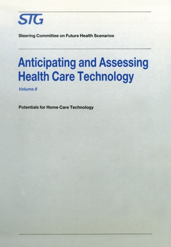 Anticipating and Assessing Health Care Technology - Potentials for Home Care Technology ebook by H. David Banta,Scenario Commission on Future Health Care Technology