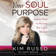 Your Soul Purpose - Learn How to Access the Light Within luisterboek by Kim Russo