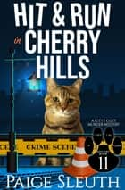 Hit and Run in Cherry Hills - A Kitty Cozy Murder Mystery ebook by Paige Sleuth