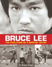 Bruce Lee: The Evolution of a Martial Artist ebook by Tommy Gong