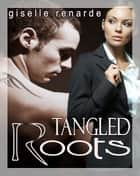 Tangled Roots ebook by Giselle Renarde