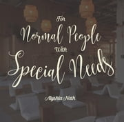 For Normal People, With Special Needs ebook by Alyshia Nath