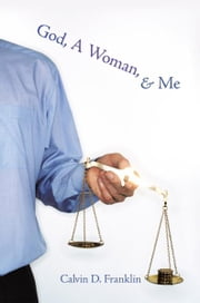 God, A Woman, and Me ebook by Calvin D. Franklin