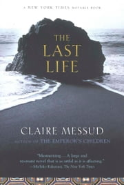 The Last Life - A Novel ebook by Claire Messud