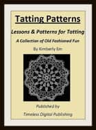 Tatting Patterns: Lessons & Patterns for Tatting with Illustrations ebook by Kimberly Em