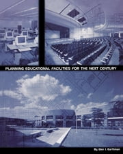 Planning Educational Facilities for the Next Century ebook by Glen I. Earthman