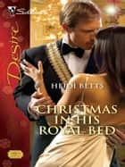 Christmas in His Royal Bed ebook by Heidi Betts
