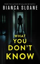 What You Don't Know ebook by Bianca Sloane