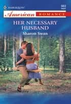 Her Necessary Husband (Mills & Boon American Romance) ebook by Sharon Swan