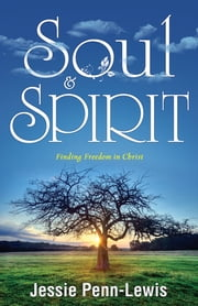 Soul and Spirit - Finding Freedom in Christ ebook by Jessie Penn-Lewis