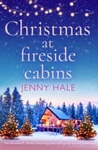 Christmas at Fireside Cabins - An absolutely heart-warming and feel-good festive romance ebook by Jenny Hale