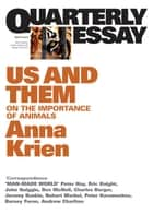 Quarterly Essay 45 Us and Them - On the Importance of Animals ebook by Anna Krien