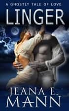 Linger - A Ghostly Tale of Love ebook by Jeana E. Mann