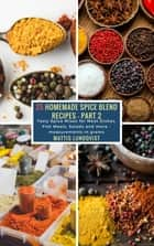 25 Homemade Spice Blend Recipes - Part 2 - Tasty Spice Mixes for Meat Dishes, Fish Meals, Salads and more - measurements in grams ekitaplar by Mattis Lundqvist