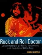 Rock and Roll Doctor ebook by Mark Brend,Little Feat,Lowell George