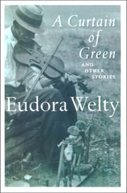 A Curtain of Green - And Other Stories eBook by Eudora Welty