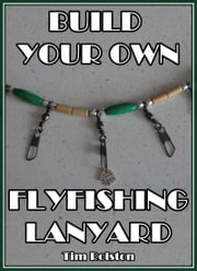 Build Your Own Flyfishing Lanyard ebook by Tim Rolston
