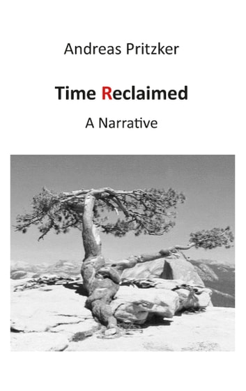 Time Reclaimed - A Narrative ebook by Andreas Pritzker