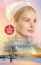 A Home for Hannah and An Amish Reunion - A Home for Hannah\An Amish Reunion 電子書 by Patricia Davids, Jo Ann Brown